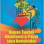pelatihan Akuntansi dan Pajak untuk Jasa Konstruksi